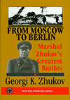 From Moscow To Berlin: Marshal Zhukov's Greatest Battles