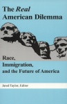 The Real American Dilemma: Race, Immigration and the Future of America
