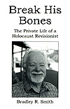 Break His Bones: The Private Life of a Holocaust Revisionist