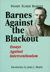Barnes Against the Blackout: Essays Against Interventionism