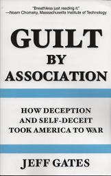 Guilt By Association: How Deception and Self-Deceit Took America to War